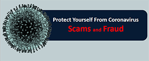 Protect Yourself from Coronavirus Scams and Fraud